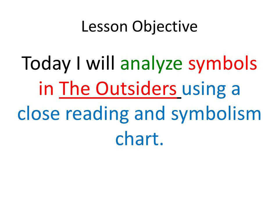 2 Lesson Objective Today I will analyze symbols in The Outsiders using a close reading and symbolism chart