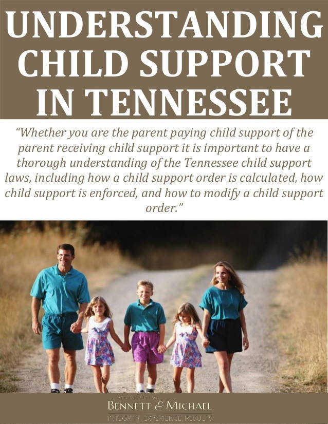 "UNDERSTANDING CHILD SUPPORT IN TENNESSEE ""Whether you are the parent paying child support of the"