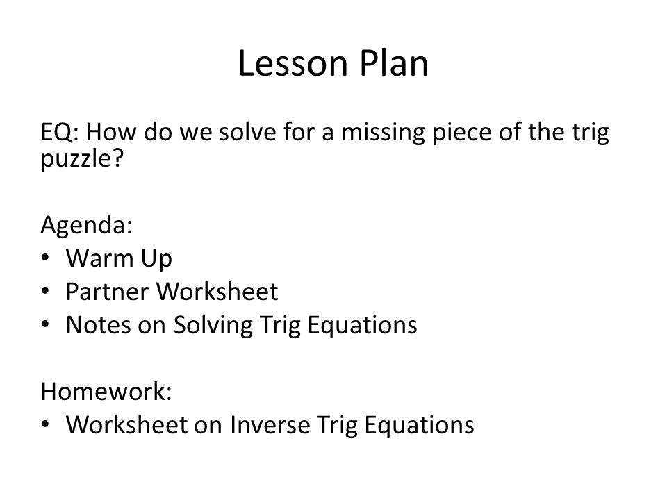 Lesson Plan EQ How do we solve for a missing piece of the trig puzzle