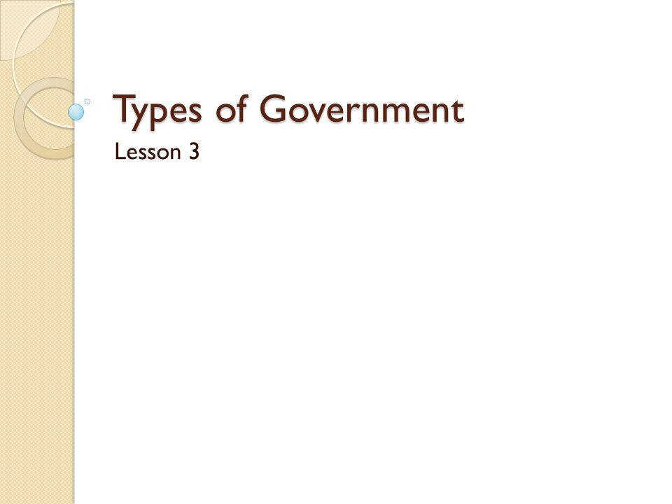 1 Types of Government Lesson 3