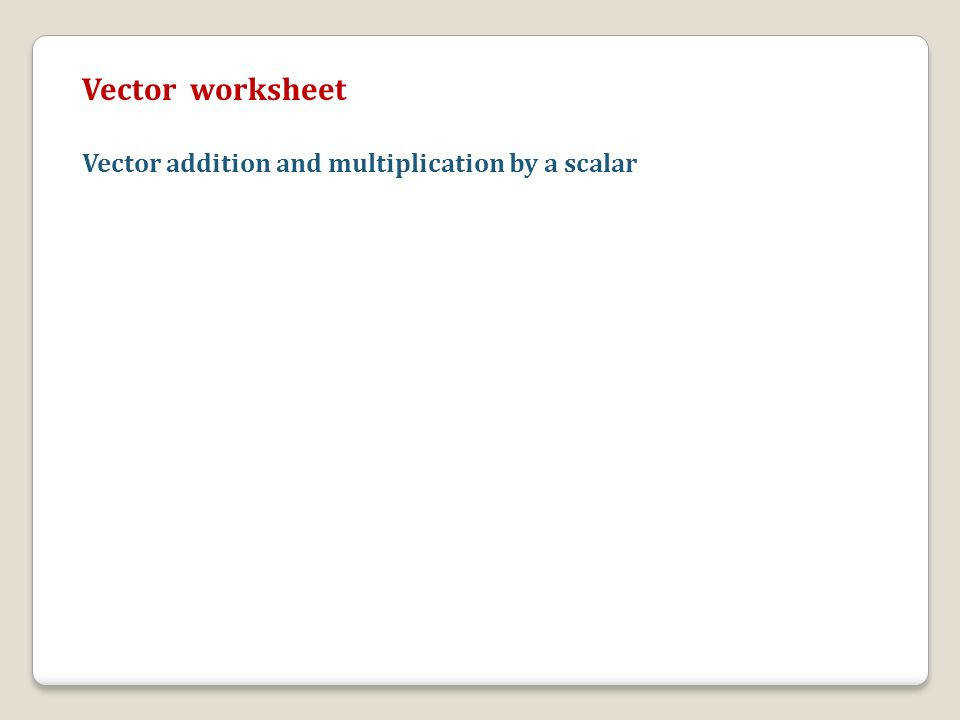 16 Vector worksheet Vector addition and multiplication by a scalar