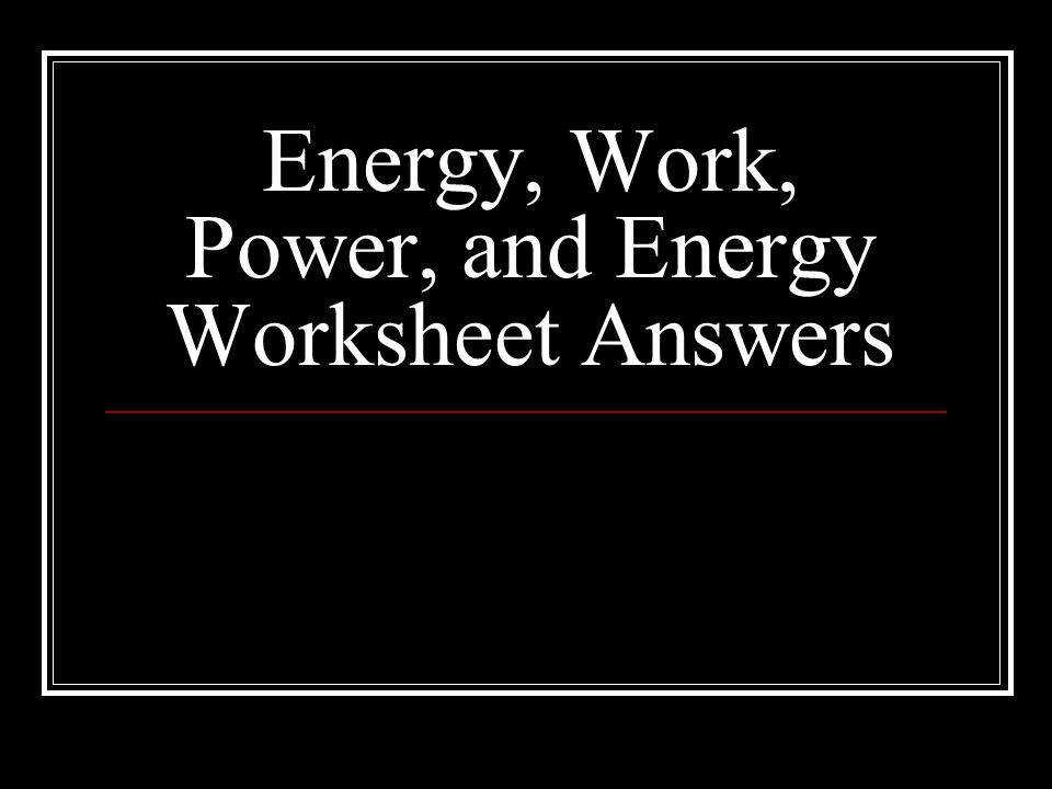 14 Energy Work Power and Energy Worksheet Answers