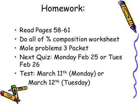 Homework Read Pages 58 61 Do all of % position worksheet Mole problems 3