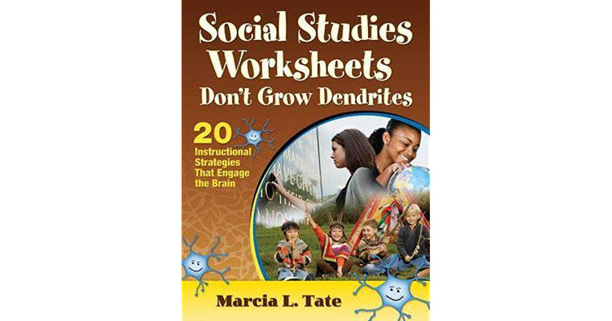Social Stu s Worksheets Don t Grow Dendrites 20 Instructional Strategies That Engage the Brain by Marcia L LaVerne Tate